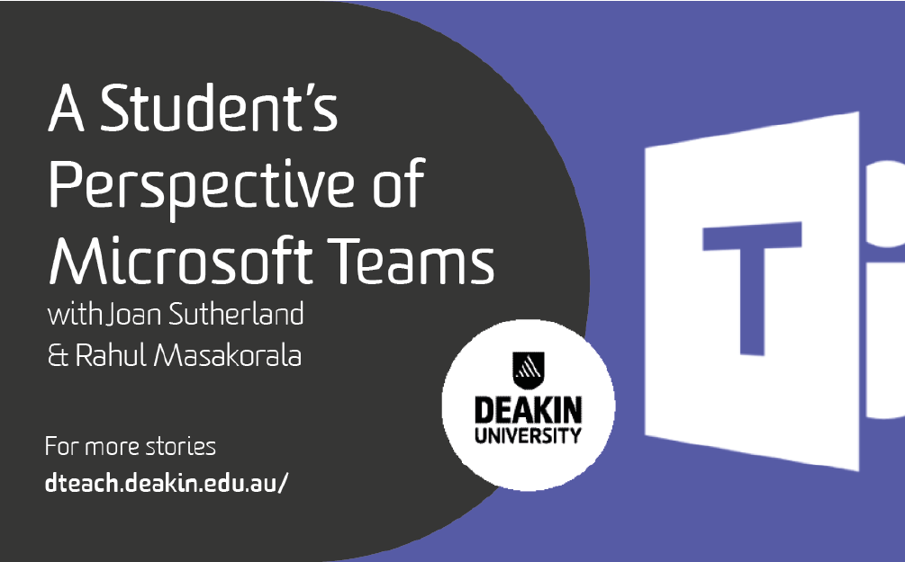 A Students Perspective of Microsoft Teams with Joan Sutherland & Rahul Masakorala