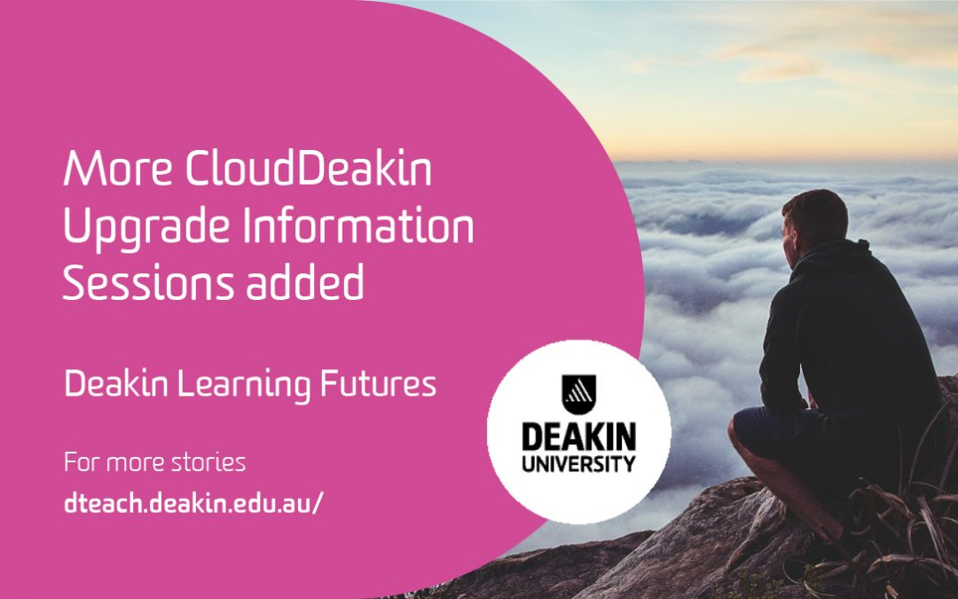 More CloudDeakin Upgrade Information Sessions added