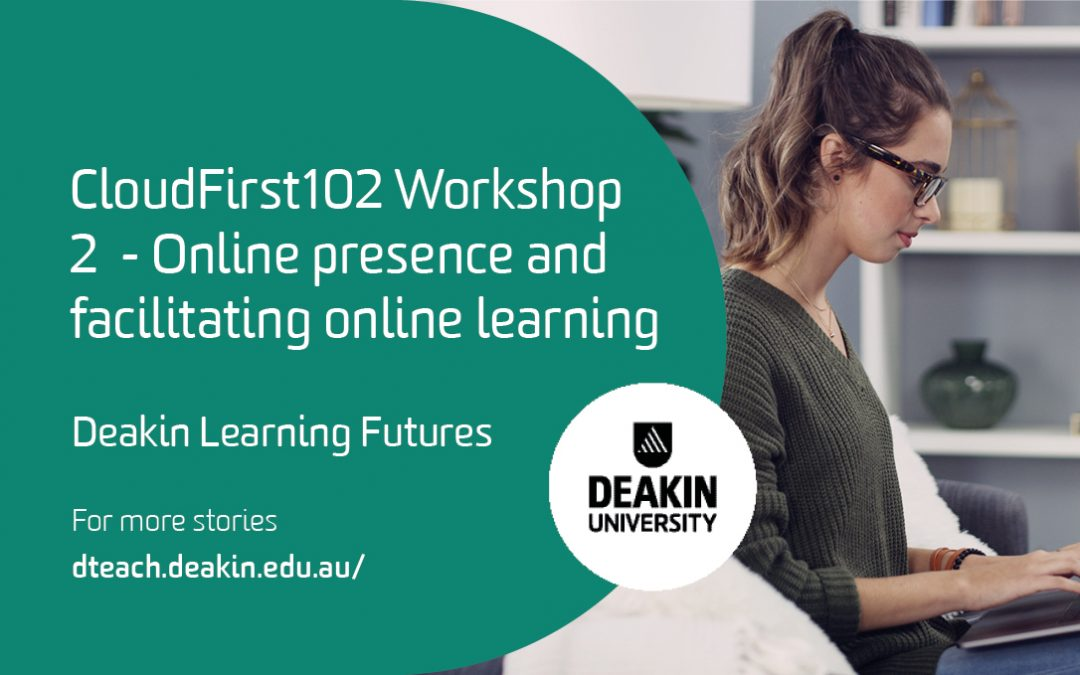 CloudFirst102 Workshop 2  – Online presence and facilitating online learning
