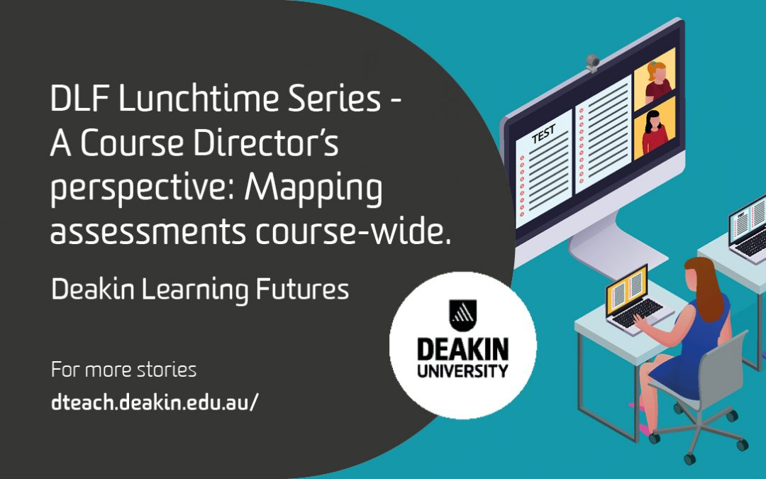 DLF Lunchtime Series – A Course Director's perspective: Mapping assessments course-wide. Why, how and what was achieved?